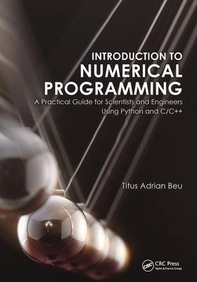 Introduction to Numerical Programming: A Practical Guide for Scientists and Engineers Using Python and C/C++ - Series in Computational Physics (Paperback)