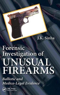 Forensic Investigation of Unusual Firearms: Ballistic and Medico-Legal Evidence (Hardback)