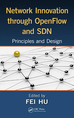 Network Innovation through OpenFlow and SDN: Principles and Design (Hardback)