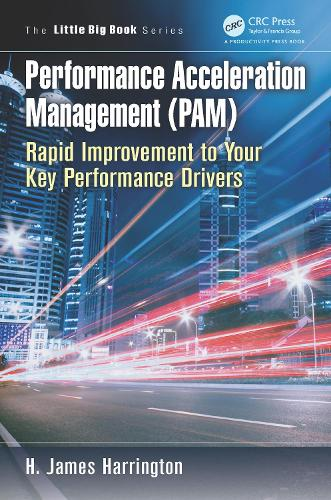 Performance Acceleration Management (PAM): Rapid Improvement to Your Key Performance Drivers - Little Big Book Series (Paperback)