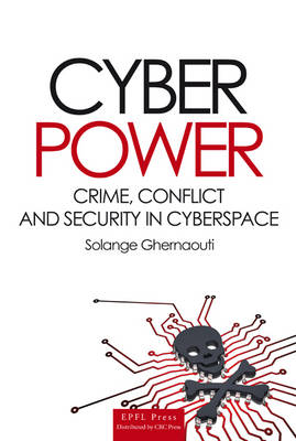 Cyber Power: Crime, Conflict and Security in Cyberspace (Hardback)