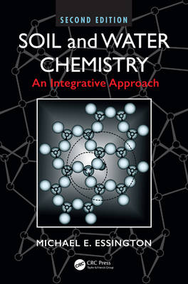 Soil and Water Chemistry: An Integrative Approach, Second Edition (Hardback)