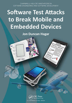 Software Test Attacks to Break Mobile and Embedded Devices - Chapman & Hall/CRC Innovations in Software Engineering and Software Development Series (Paperback)