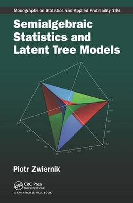 Semialgebraic Statistics and Latent Tree Models - Chapman & Hall/CRC Monographs on Statistics and Applied Probability (Hardback)