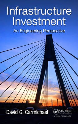 Infrastructure Investment: An Engineering Perspective (Hardback)