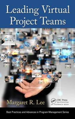 Leading Virtual Project Teams: Adapting Leadership Theories and Communications Techniques to 21st Century Organizations - Best Practices and Advances in Program Management (Hardback)