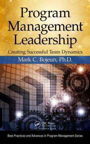 Program Management Leadership: Creating Successful Team Dynamics - Best Practices and Advances in Program Management (Hardback)