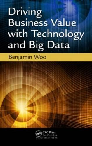 Driving Business Value with Technology and Big Data (Paperback)