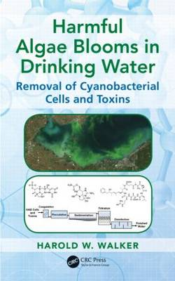 Harmful Algae Blooms in Drinking Water: Removal of Cyanobacterial Cells and Toxins - Advances in Water and Wastewater Transport and Treatment (Hardback)