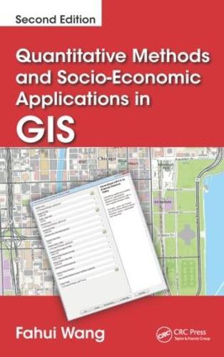 Quantitative Methods and Socio-Economic Applications in GIS, Second Edition (Hardback)