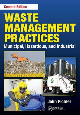 Waste Management Practices: Municipal, Hazardous, and Industrial, Second Edition (Hardback)