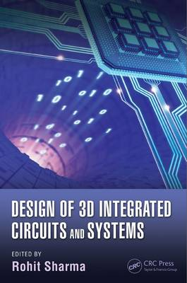 Design of 3D Integrated Circuits and Systems - Devices, Circuits, and Systems (Hardback)