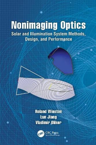 Nonimaging Optics: Solar and Illumination System Methods, Design, and Performance - Optical Sciences and Applications of Light (Hardback)