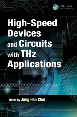 High-Speed Devices and Circuits with THz Applications - Devices, Circuits, and Systems (Hardback)