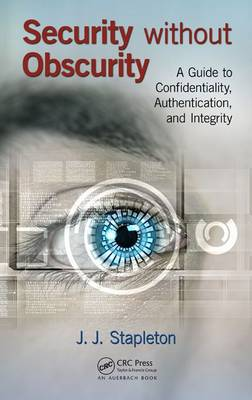 Security without Obscurity: A Guide to Confidentiality, Authentication, and Integrity (Hardback)