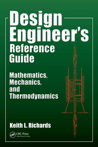 Design Engineer's Reference Guide: Mathematics, Mechanics, and Thermodynamics (Hardback)
