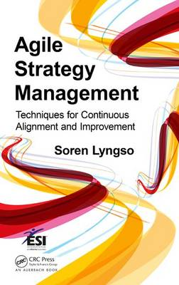 Agile Strategy Management: Techniques for Continuous Alignment and Improvement - ESI International Project Management Series (Hardback)
