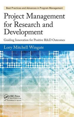 Project Management for Research and Development: Guiding Innovation for Positive R&D Outcomes - Best Practices and Advances in Program Management (Hardback)