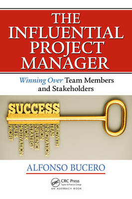 The Influential Project Manager: Winning Over Team Members and Stakeholders - Best Practices and Advances in Program Management (Paperback)