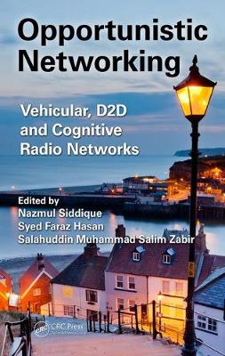 Opportunistic Networking: Vehicular, D2D and Cognitive Radio Networks (Hardback)
