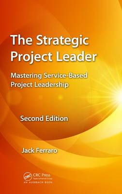 The Strategic Project Leader: Mastering Service-Based Project Leadership, Second Edition (Hardback)