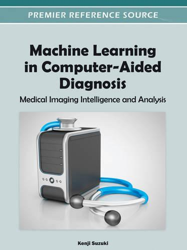 Machine Learning in Computer-Aided Diagnosis: Medical Imaging Intelligence and Analysis - Advances in Bioinformatics and Biomedical Engineering (Hardback)