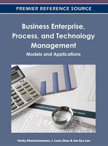 Business Enterprise, Process, and Technology Management: Models and Applications (Hardback)