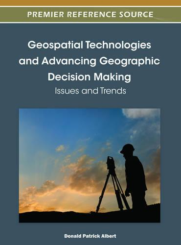 Geospatial Technologies and Advancing Geographic Decision Making: Issues and Trends (Hardback)