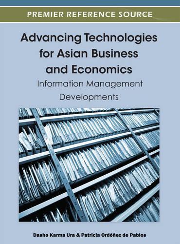 Advancing Technologies for Asian Business and Economics: Information Management Developments (Hardback)
