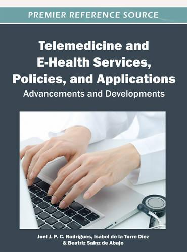 Telemedicine and E-Health Services, Policies, and Applications: Advancements and Developments - Advances in Healthcare Information Systems and Administration (Hardback)