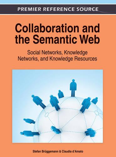 Collaboration and the Semantic Web: Social Networks, Knowledge Networks, and Knowledge Resources - Advances in Human and Social Aspects of Technology (Hardback)