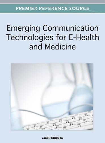 Emerging Communication Technologies for E-Health and Medicine (Hardback)