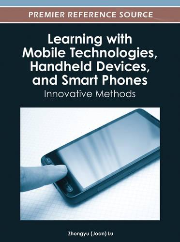 Learning with Mobile Technologies, Handheld Devices, and Smart Phones: Innovative Methods (Hardback)
