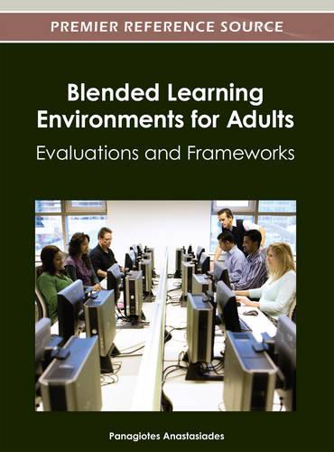 Blended Learning Environments for Adults: Evaluations and Frameworks (Hardback)
