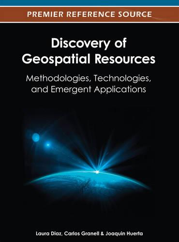 Discovery of Geospatial Resources: Methodologies, Technologies, and Emergent Applications (Hardback)