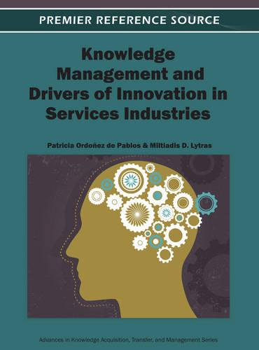 Knowledge Management and Drivers of Innovation in Services Industries - Advances in Knowledge Acquisition, Transfer, and Management (Hardback)