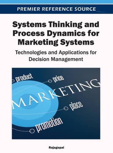 Systems Thinking and Process Dynamics for Marketing Systems: Technologies and Applications for Decision Management (Hardback)