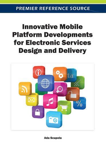Innovative Mobile Platform Developments for Electronic Services Design and Delivery (Hardback)