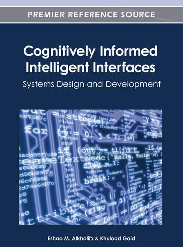 Cognitively Informed Intelligent Interfaces: Systems Design and Development (Hardback)