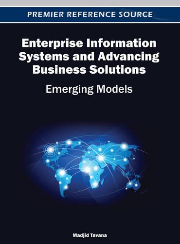 Enterprise Information Systems and Advancing Business Solutions: Emerging Models (Hardback)