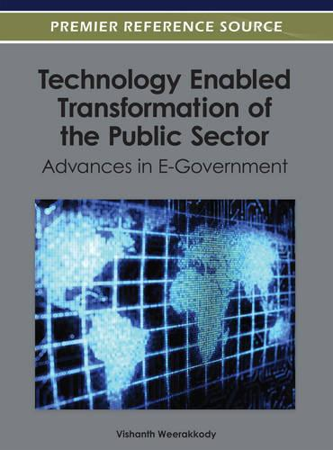 Technology Enabled Transformation of the Public Sector: Advances in E-Government (Hardback)