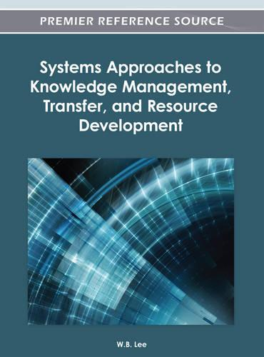 Systems Approaches to Knowledge Management, Transfer, and Resource Development (Hardback)
