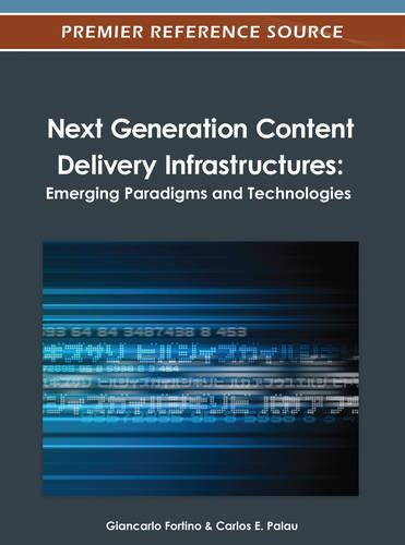 Next Generation Content Delivery Infrastructures: Emerging Paradigms and Technologies (Hardback)