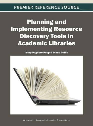 Planning and Implementing Resource Discovery Tools in Academic Libraries - Advances in Library and Information Science (Hardback)