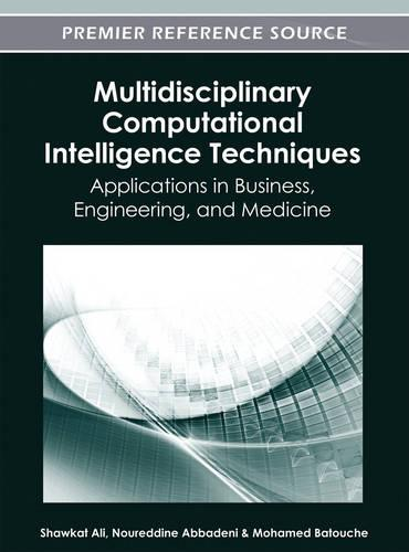 Multidisciplinary Computational Intelligence Techniques: Applications in Business, Engineering, and Medicine (Hardback)