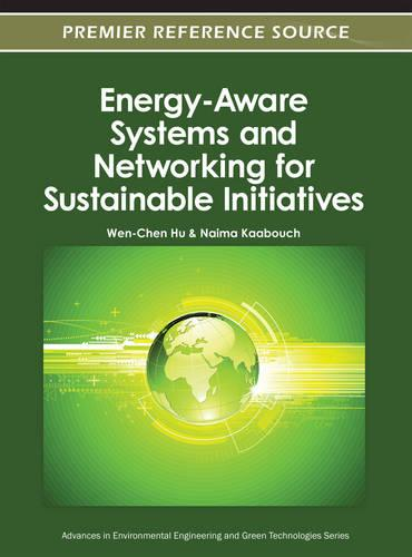Energy-Aware Systems and Networking for Sustainable Initiatives - Advances in Environmental Engineering and Green Technologies (Hardback)