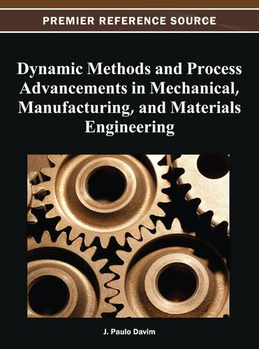 Dynamic Methods and Process Advancements in Mechanical, Manufacturing, and Materials Engineering (Hardback)
