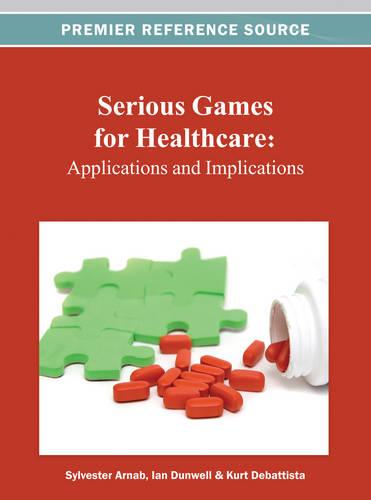 Serious Games for Healthcare: Applications and Implications - Advances in Healthcare Information Systems and Administration (Hardback)
