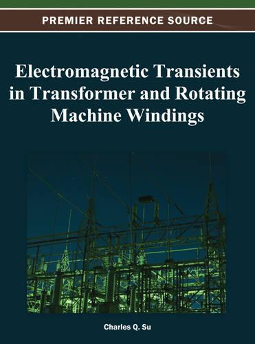 Electromagnetic Transients in Transformer and Rotating Machine Windings - Advances in Computer and Electrical Engineering (Hardback)