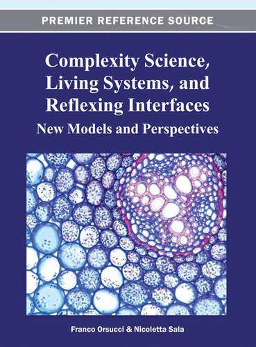 Complexity Science, Living Systems, and Reflexing Interfaces: New Models and Perspectives (Hardback)